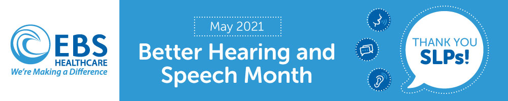 EBS - Better Hearing and Speech Month - May 2021